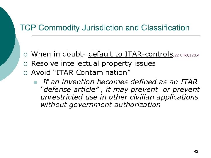 TCP Commodity Jurisdiction and Classification ¡ ¡ ¡ When in doubt- default to ITAR-controls