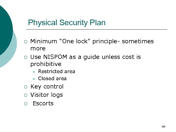 "Physical Security Plan ¡ ¡ Minimum ""One lock"" principle- sometimes more Use NISPOM as"