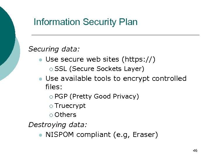 Information Security Plan Securing data: l Use secure web sites (https: //) ¡ l