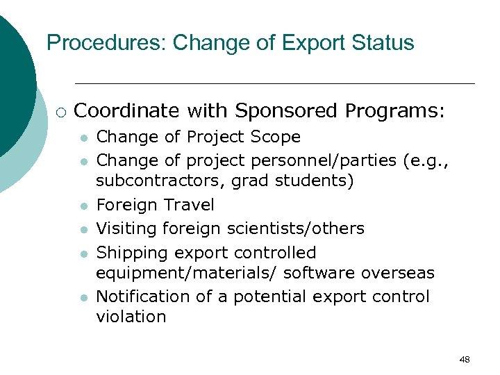 Procedures: Change of Export Status ¡ Coordinate with Sponsored Programs: l l l Change