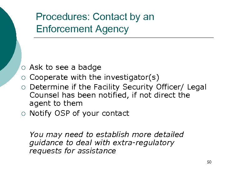 Procedures: Contact by an Enforcement Agency ¡ ¡ Ask to see a badge Cooperate