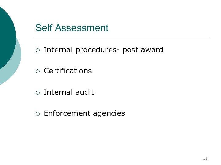 Self Assessment ¡ Internal procedures- post award ¡ Certifications ¡ Internal audit ¡ Enforcement
