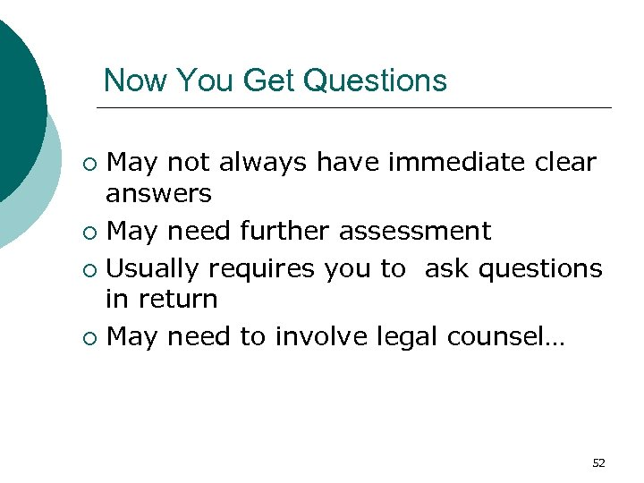 Now You Get Questions May not always have immediate clear answers ¡ May need