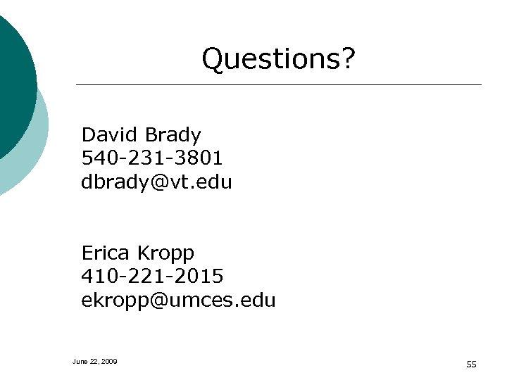 Questions? David Brady 540 -231 -3801 dbrady@vt. edu Erica Kropp 410 -221 -2015 ekropp@umces.