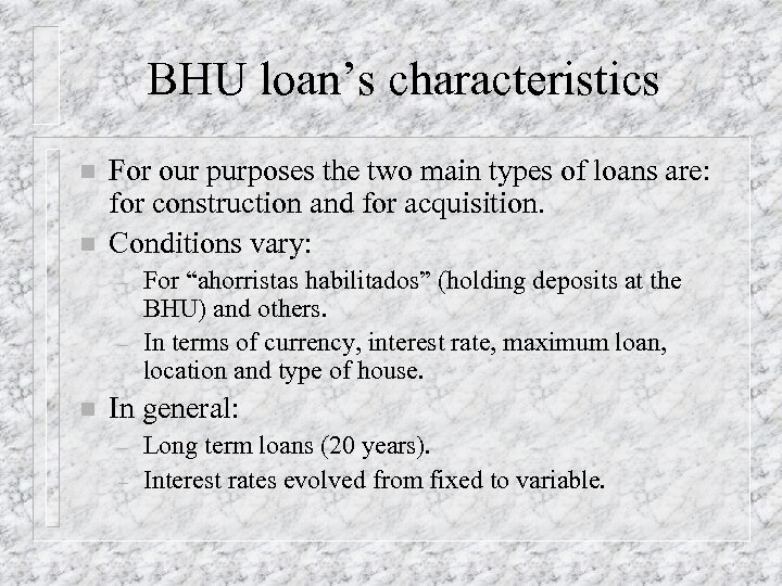 BHU loan's characteristics n n For our purposes the two main types of loans