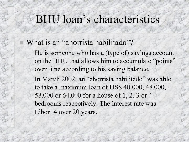 "BHU loan's characteristics n What is an ""ahorrista habilitado""? – – He is someone"