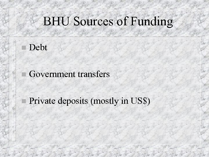 BHU Sources of Funding n Debt n Government transfers n Private deposits (mostly in