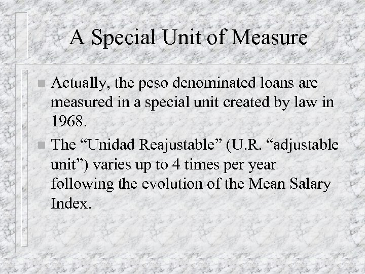 A Special Unit of Measure Actually, the peso denominated loans are measured in a