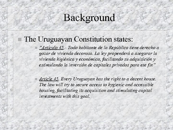 "Background n The Uruguayan Constitution states: n ""Artículo 45. - Todo habitante de la"
