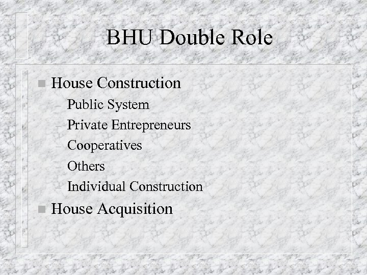BHU Double Role n House Construction – – – n Public System Private Entrepreneurs