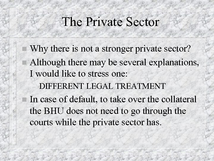The Private Sector Why there is not a stronger private sector? n Although there