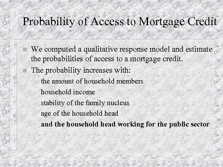 Probability of Access to Mortgage Credit n n We computed a qualitative response model