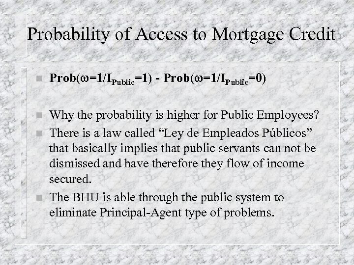Probability of Access to Mortgage Credit n Prob(w=1/IPublic=1) - Prob(w=1/IPublic=0) n Why the probability