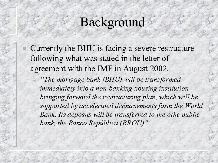 Background n Currently the BHU is facing a severe restructure following what was stated