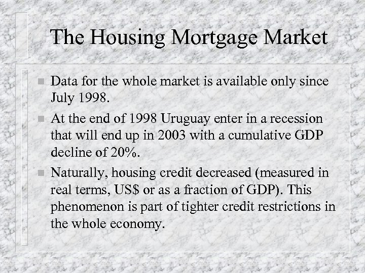 The Housing Mortgage Market n n n Data for the whole market is available