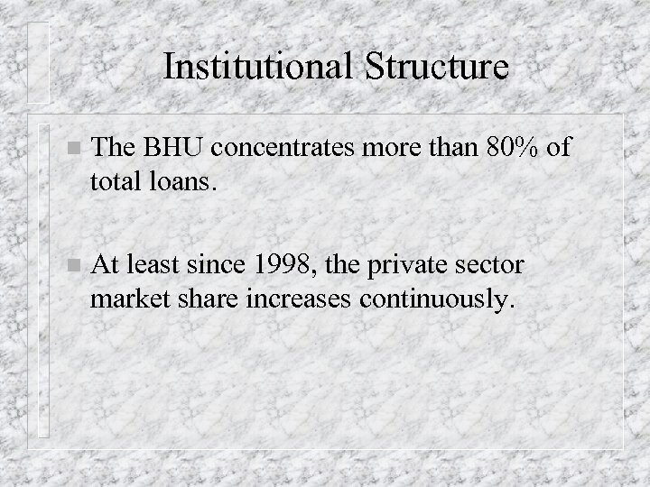 Institutional Structure n The BHU concentrates more than 80% of total loans. n At