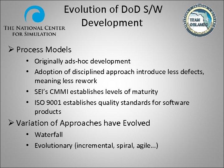 Evolution of Do. D S/W Development Ø Process Models • Originally ads-hoc development •