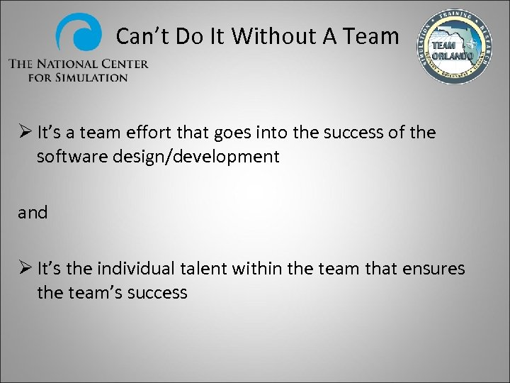 Can't Do It Without A Team Ø It's a team effort that goes into