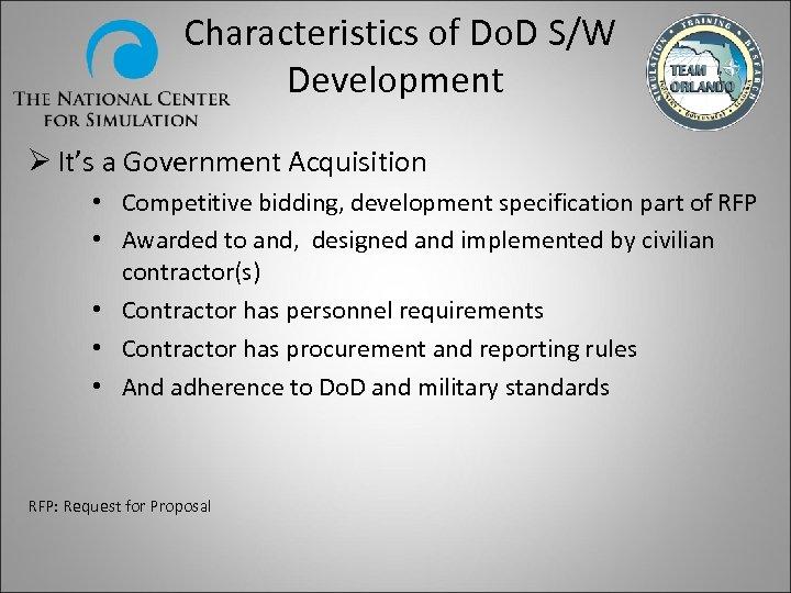 Characteristics of Do. D S/W Development Ø It's a Government Acquisition • Competitive bidding,