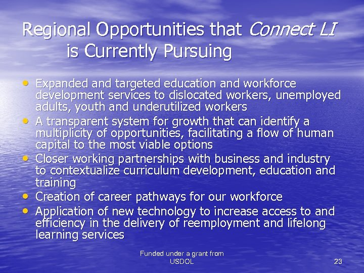 Regional Opportunities that Connect LI is Currently Pursuing • Expanded and targeted education and