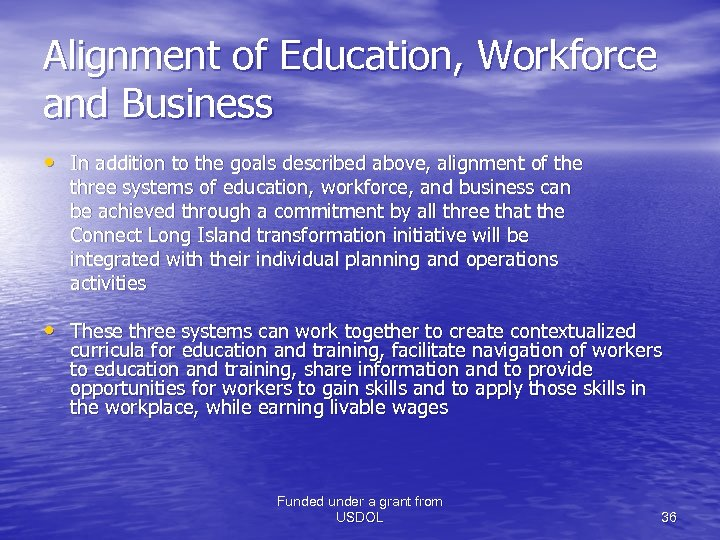 Alignment of Education, Workforce and Business • In addition to the goals described above,
