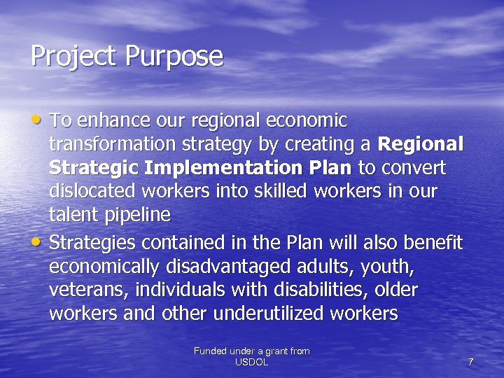 Project Purpose • To enhance our regional economic • transformation strategy by creating a
