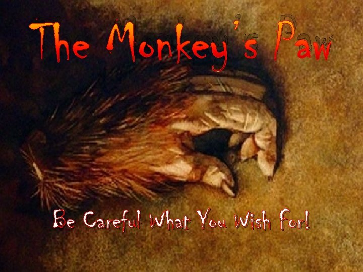 The Monkey's Paw Be Careful What You Wish For!