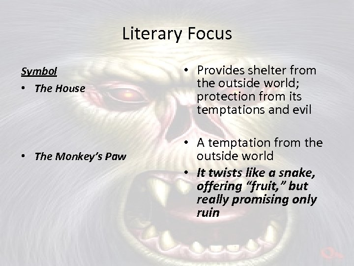 Literary Focus Symbol • The House • The Monkey's Paw • Provides shelter from