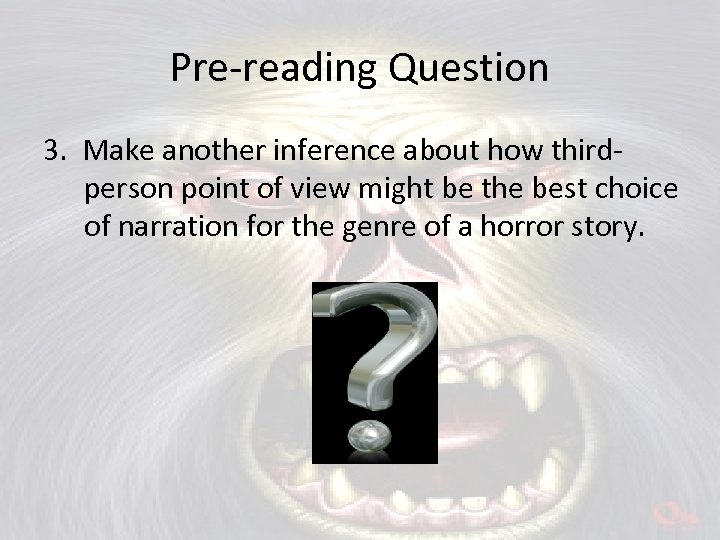 Pre-reading Question 3. Make another inference about how thirdperson point of view might be