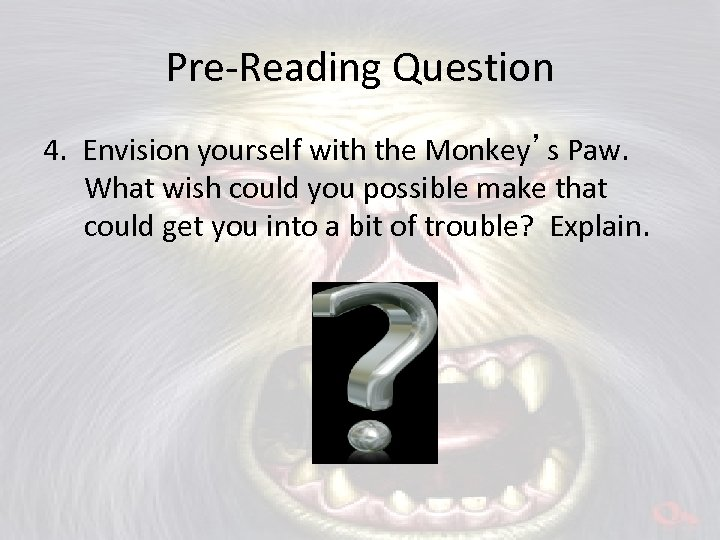 Pre-Reading Question 4. Envision yourself with the Monkey's Paw. What wish could you possible