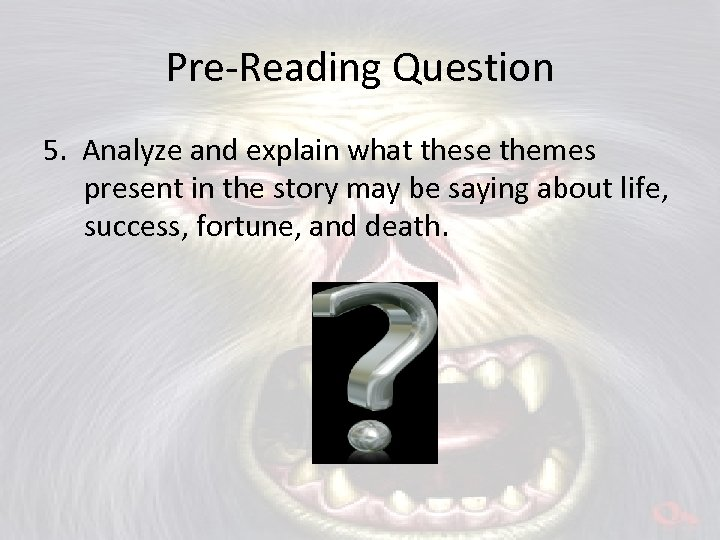 Pre-Reading Question 5. Analyze and explain what these themes present in the story may