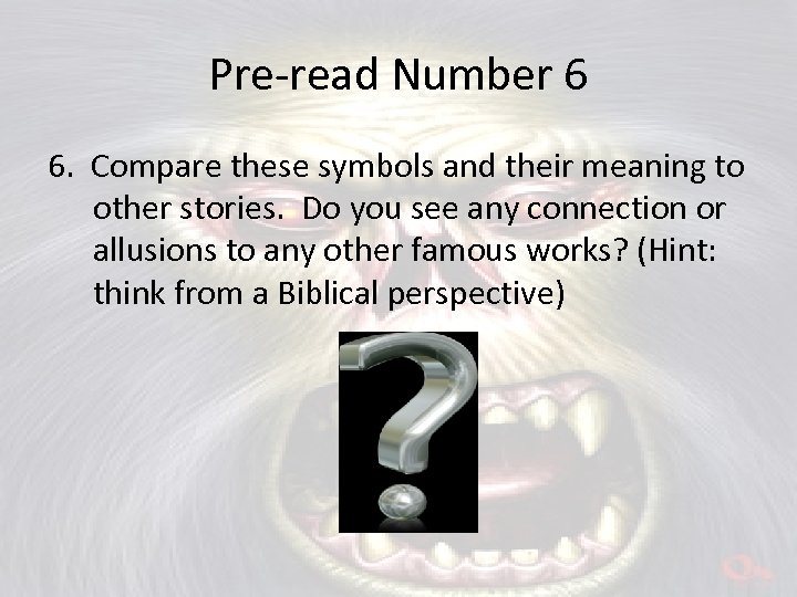 Pre-read Number 6 6. Compare these symbols and their meaning to other stories. Do