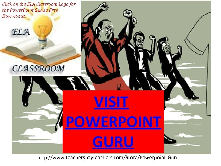 Click on the ELA Classroom Logo for the Power. Point Guru's Free Downloads: VISIT