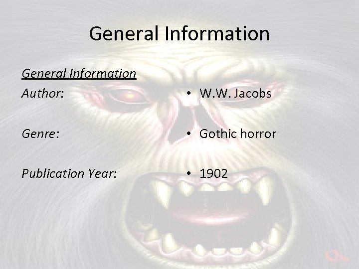 General Information Author: • W. W. Jacobs Genre: • Gothic horror Publication Year: •