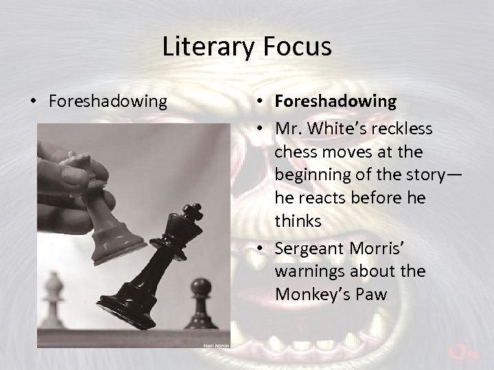 Literary Focus • Foreshadowing • Mr. White's reckless chess moves at the beginning of