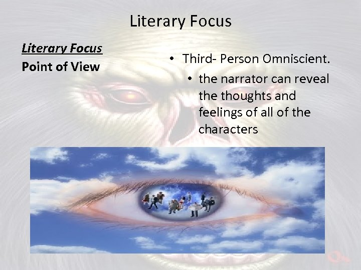 Literary Focus Point of View • Third- Person Omniscient. • the narrator can reveal