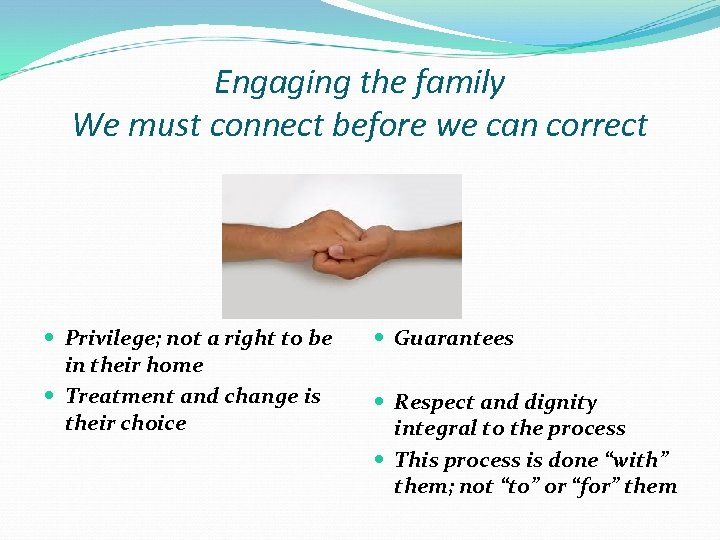 Engaging the family We must connect before we can correct Privilege; not a right