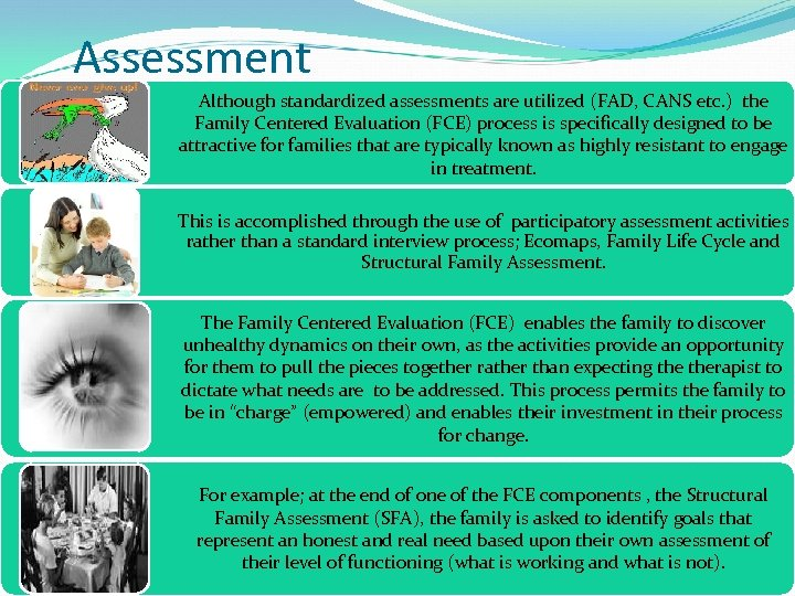 Assessment Although standardized assessments are utilized (FAD, CANS etc. ) the Family Centered Evaluation
