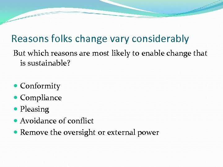 Reasons folks change vary considerably But which reasons are most likely to enable change