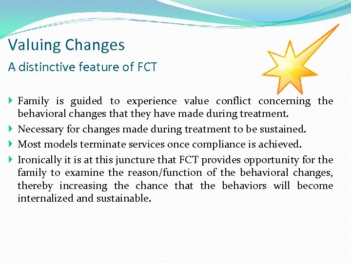 Valuing Changes A distinctive feature of FCT Family is guided to experience value conflict