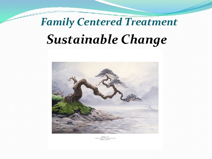 Family Centered Treatment Sustainable Change