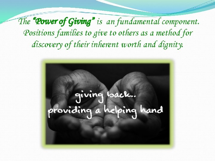 """The """"Power of Giving"""" is an fundamental component. Positions families to give to others"""