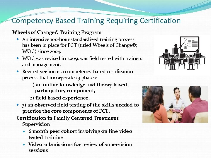 Competency Based Training Requiring Certification Wheels of Change© Training Program An intensive 100 -hour