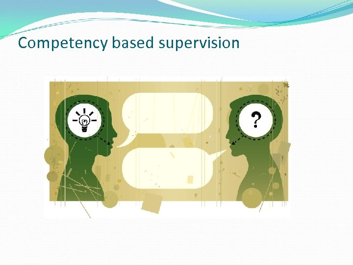 Competency based supervision