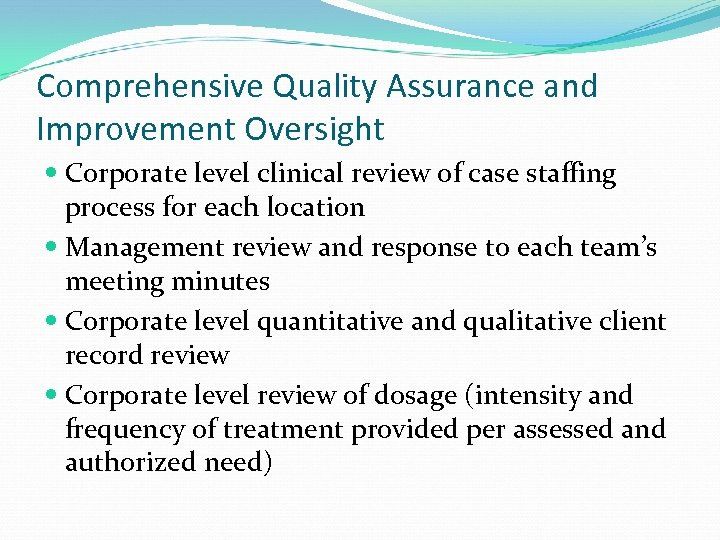 Comprehensive Quality Assurance and Improvement Oversight Corporate level clinical review of case staffing process