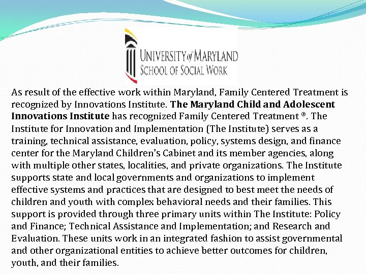 As result of the effective work within Maryland, Family Centered Treatment is recognized by