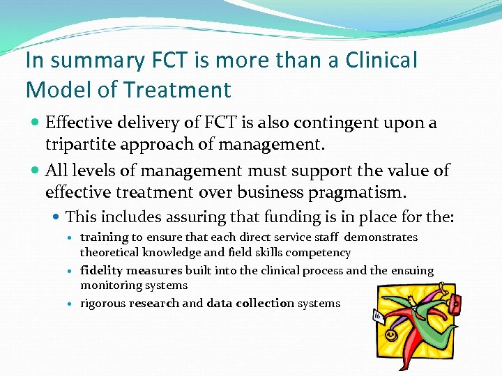 In summary FCT is more than a Clinical Model of Treatment Effective delivery of