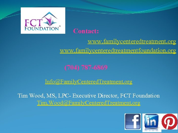 Contact: www. familycenteredtreatment. org www. familycenteredtreatmentfoundation. org (704) 787 -6869 Info@Family. Centered. Treatment. org