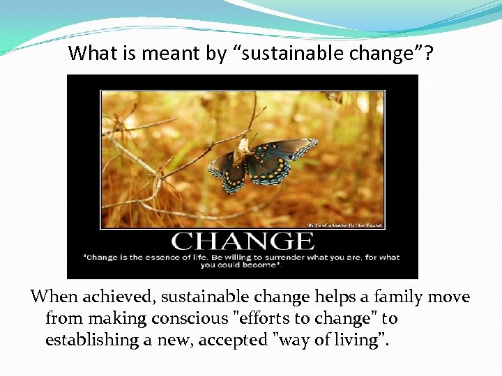 """What is meant by """"sustainable change""""? When achieved, sustainable change helps a family move"""