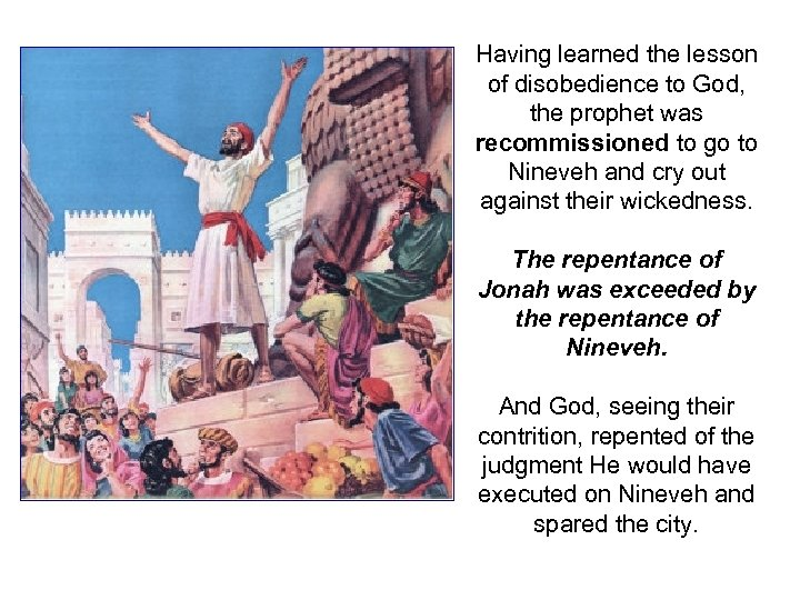 Having learned the lesson of disobedience to God, the prophet was recommissioned to go